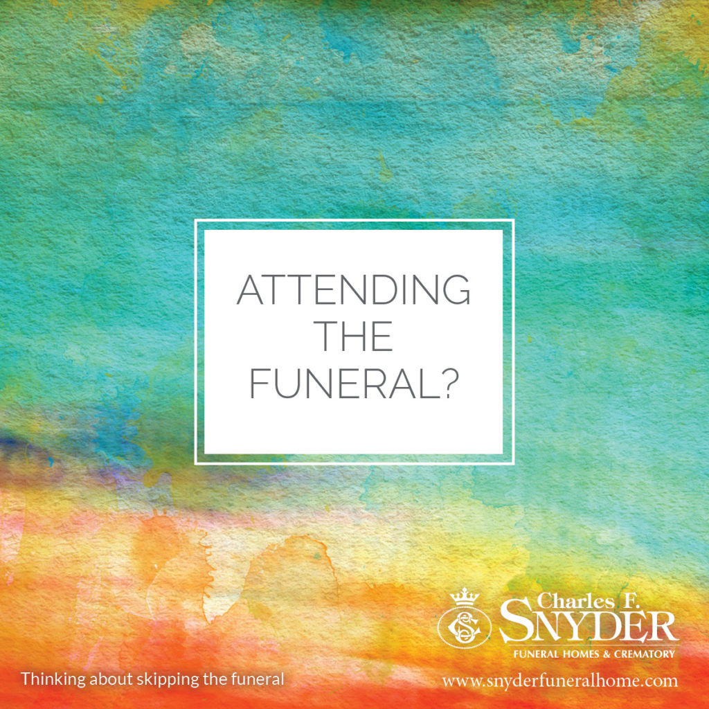 Thinking about skipping the funeral?